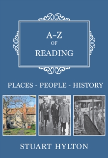 A-Z of Reading : Places-People-History, Paperback Book