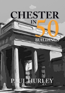 Chester in 50 Buildings, Paperback Book