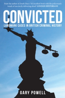 Convicted : Landmark Cases in British Criminal History, Paperback Book