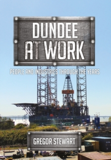 Dundee at Work : People and Industries Through the Years, Paperback Book