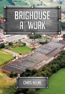Brighouse at Work : People and Industries Through the Years, Paperback / softback Book