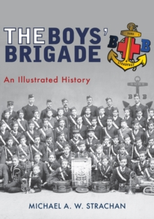 The Boys' Brigade : An Illustrated History, Paperback / softback Book