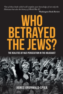 Who Betrayed the Jews? : The realities of Nazi persecution in the Holocaust, Paperback Book