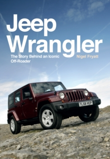 Jeep Wrangler : The Story Behind an Iconic Off-Roader, Paperback / softback Book
