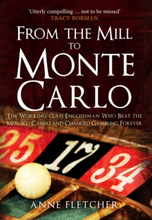 From the Mill to Monte Carlo : The Working-Class Englishman Who Beat the Monaco Casino and Changed Gambling Forever, Hardback Book