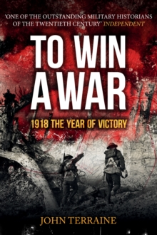 To Win a War : 1918 The Year of Victory, Paperback / softback Book