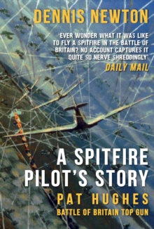 A Spitfire Pilot's Story : Pat Hughes: Battle of Britain Top Gun, Paperback / softback Book