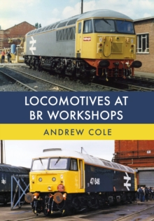Locomotives at BR Workshops, Paperback / softback Book