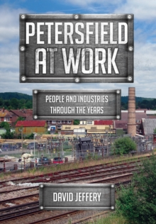 Petersfield At Work : People and Industries Through the Years, Paperback Book