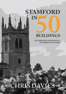 Stamford in 50 Buildings : Celebrating 50 years of a Conservation Town, Paperback Book