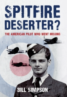 Spitfire Deserter? : The American Pilot Who Went Missing, Hardback Book