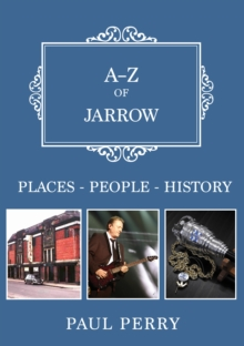 A-Z of Jarrow : Places-People-History, Paperback Book