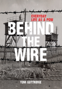 Behind the Wire : Everyday Life as a POW, Paperback Book