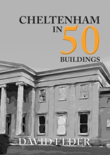 Cheltenham in 50 Buildings, Paperback Book