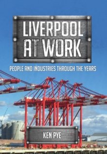 Liverpool at Work : People and Industries Through the Years, Paperback Book