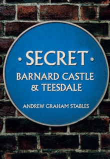 Secret Barnard Castle & Teesdale, Paperback Book
