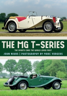 The MG T-Series : The Sports Cars the World Loved First, Paperback Book