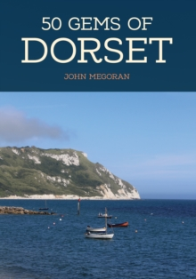50 Gems of Dorset : The History & Heritage of the Most Iconic Places, Paperback Book