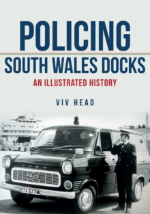 Policing South Wales Docks : An Illustrated History, Paperback / softback Book