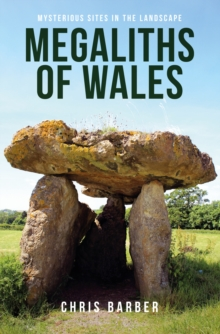 Megaliths of Wales : Mysterious Sites in the Landscape, Paperback / softback Book
