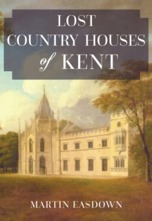 Lost Country Houses of Kent, Paperback Book