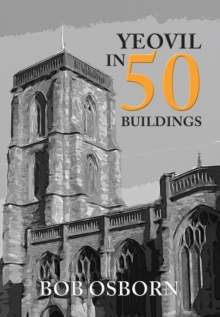 Yeovil in 50 Buildings, Paperback Book