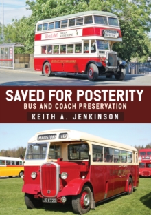 Saved for Posterity : Bus and Coach Preservation, Paperback / softback Book