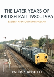 The Later Years of British Rail 1980-1995: Eastern and Southern England, Paperback / softback Book