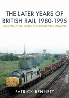 The Later Years of British Rail 1980-1995: West Midlands, Wales and South-West England, Paperback / softback Book