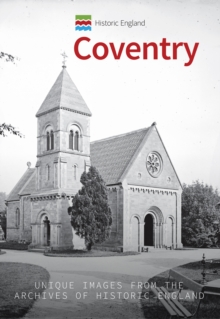 Historic England: Coventry : Unique Images from the Archives of Historic England, Paperback Book