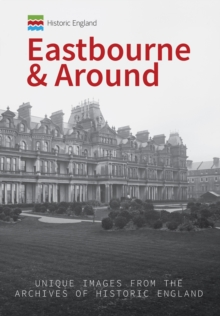 Historic England: Eastbourne & Around : Unique Images from the Archives of Historic England, Paperback Book