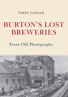 Burton's Lost Breweries From Old Photographs, Paperback / softback Book