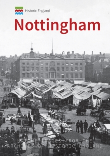Historic England: Nottingham : Unique Images from the Archives of Historic England, Paperback Book