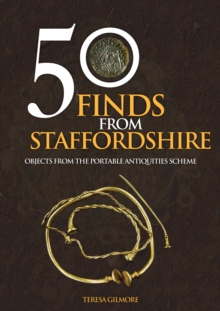 50 Finds from Staffordshire : Objects from the Portable Antiquities Scheme, Paperback Book