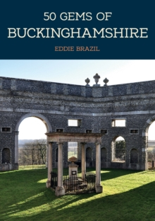 50 Gems of Buckinghamshire : The History & Heritage of the Most Iconic Places, Paperback Book