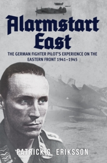 Alarmstart East: The German Fighter Pilot's Experience on the Eastern Front 1941-1945, Hardback Book