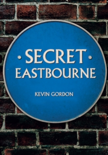 Secret Eastbourne, Paperback / softback Book