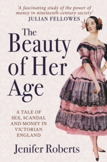 The Beauty of Her Age : A Tale of Sex, Scandal and Money in Victorian England, Paperback Book