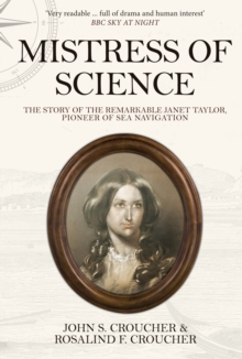 Mistress of Science : The Story of the Remarkable Janet Taylor, Pioneer of Sea Navigation, Paperback Book