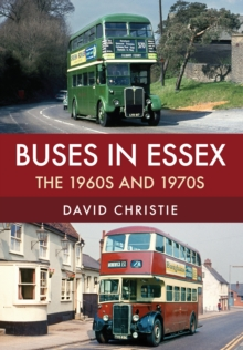 Buses in Essex : The 1960s and 1970s, Paperback / softback Book