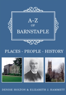A-Z of Barnstaple : Places-People-History, Paperback Book