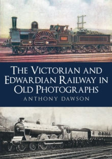 The Victorian and Edwardian Railway in Old Photographs, Paperback / softback Book