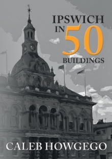 Ipswich in 50 Buildings, Paperback / softback Book