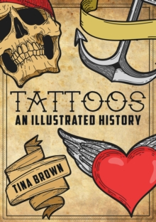 Tattoos: An Illustrated History, Paperback / softback Book