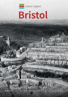 Historic England: Bristol : Unique Images from the Archives of Historic England, Paperback / softback Book