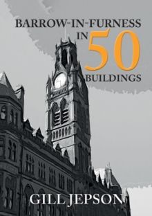 Barrow-in-Furness in 50 Buildings, Paperback / softback Book