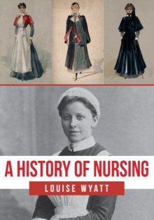 A History of Nursing, Paperback / softback Book