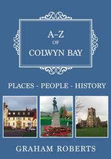 A-Z of Colwyn Bay : Places-People-History, Paperback / softback Book