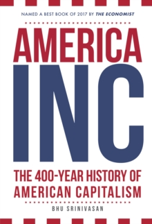 America, Inc : The 400-Year History of American Capitalism, Paperback Book