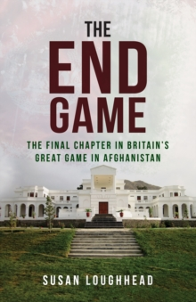 The End Game : The Final Chapter in Britain's Great Game in Afghanistan, Paperback / softback Book
